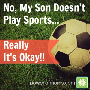 It's okay if your child doesn't DO sports. www.poweroffamilies.com